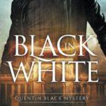 Black In White (Quentin Black Mystery #1): Quentin Black World (Volume 1)
