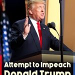 Attempt to Impeach Donald Trump – Declassified Government Documents, Investigation of Russian Election Interference & Legislative Procedures for the Impeachment: … of James Comey and other Documents