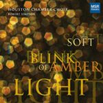 soft blink of amber light – Contemporary Choral Music by Dominick DiOrio, Jocelyn Hagen, Wayne Oquin, Christopher Theofanidis and David Ashley White [World Premiere Recordings]