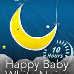 Happy Baby White Noise 10 Hours – Soothe Crying Infant Fast